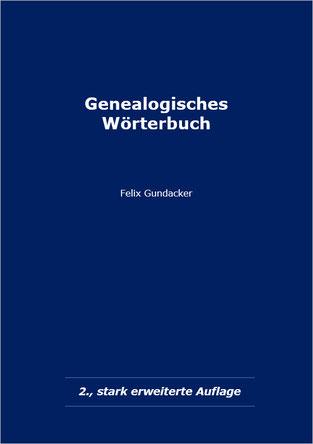 Genealogisches Wörterbuch Felix Gundacker 2., stark erweiterte Ausgabe, 12.600 Begriffe Eigenverlag, A5, 243 Seiten, Einband Karton ISBN 978-3-902318-20-1