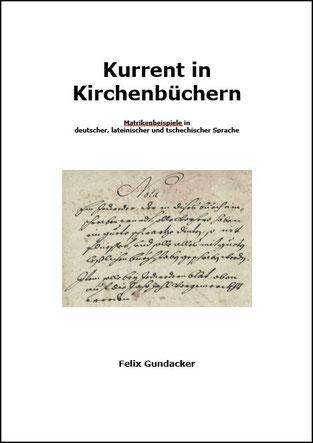 Kurrent in Kirchenbüchern Felix Gundacker Eigenverlag, A4, 221 Seiten, Einband Karton ISBN 978-3-902318-21-X
