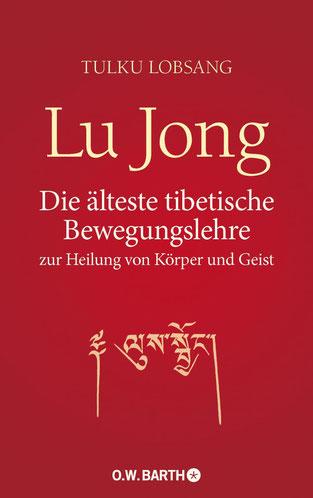 Lu Jong: Die älteste tibetische Bewegungslehre zur Heilung von Körper und Geist  von Tulku Lobsang - Lu Jong Yoga Übungen (Tibetisches Heilyoga) für mehr Gesundheit und Wohlbefinden
