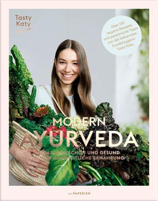 Modern Ayurveda: Strahlend schön und gesund durch ganzheitliche Ernährung – über 100 vegane und vegetarische Rezepte von Tasty Katy (Katharina Döricht)