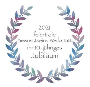10 Jähriges Jubiläum Bewusstseins.Werkstatt