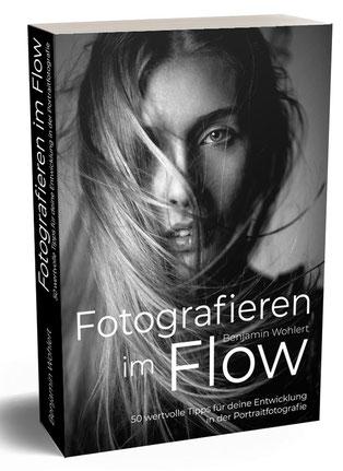 Fotografieren im Flow von Benjamin Wohlert 50 wertvolle Tipps für deine Entwicklung in der Portraitfotografie