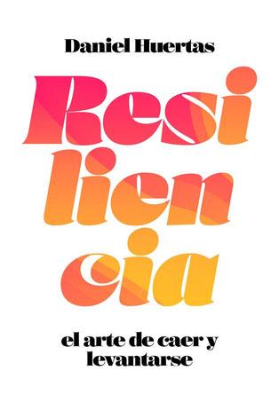 Resiliencia - El arte de caer y levantarse de Daniel Huertas - Resiliencia y Autoayuda