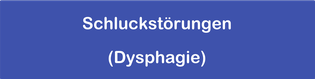 Schluckstörungen (Dysphagie)