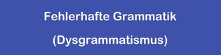 Fehlerhafte Grammatik (Dysgrammatismus)