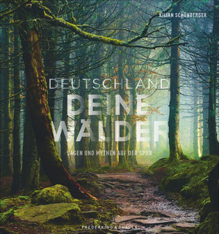 Bildband - Deutschland deine Wälder Sagen und Mythen auf der Spur. Die geheimnisvollsten Wälder in faszinierenden Fotografien. Mit Vorschlägen für Wanderungen durch den deutschen Wald von Kilian Schönberger