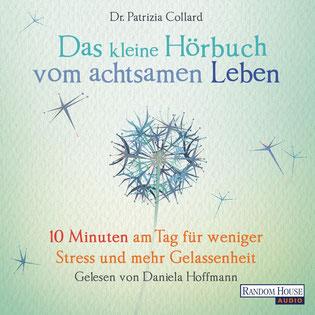 Das kleine Hörbuch vom achtsamen Leben 10 Minuten am Tag für weniger Stress und mehr Gelassenheit von Patrizia Collard und Daniela Hoffmann