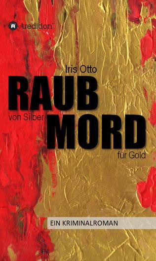 Kriminalroman: RAUB von Silber MORD für Gold