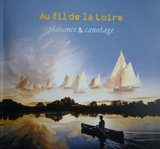 MUSEE de la MARINE de LOIRE ,  Au fil de la Loire, plaisance & canotage, 2013 (la Bibli du Canoe)