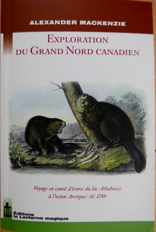 MACKENZIE, Exploration du grand nord canadien, éd. La lanterne magique, 2009 (la Bibli du Canoe)