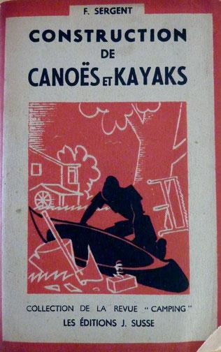 SERGENT, Construction de canoës et kayaks, Susse, 1945 (la Bibli du Canoe)