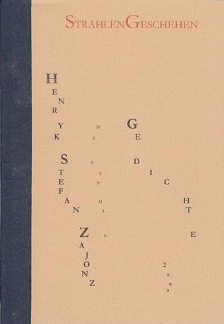 Stefan Zajonz, StrahlenGeschehen, Gedichte / gedruckt auf Artoz-Papier, Fabriano / Deutpols, 12 Exemplare, 24.06.2000, Bonn-Bad Godesberg