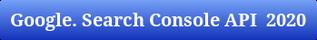 Google. Search Console API 2020