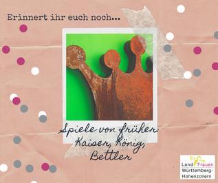 """LandFrauenverband Württemberg-Hohenzollern: Reihe """"Spiele von früher"""", Folge 8: Kaiser, König, Bettler"""