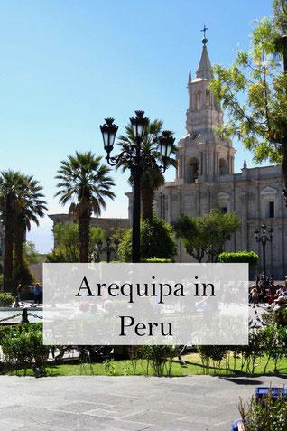 Peru Reisen: Arequipa. Ein Reisebericht mit Sehenswürdigkeiten und Informationen.