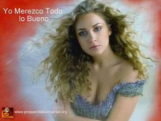 EL MERECIMIENTO - yo merezco todo lo bueno -PROSPERIDAD UNIVERSAL -www.prosperidaduniversal.org