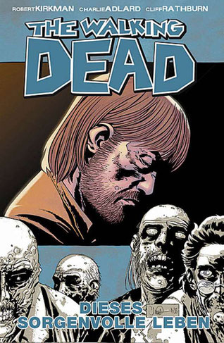 Cover The Walking Dead Band 6: Dieses sorgenvolle Leben