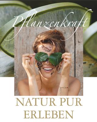 Pflanzenkraft, Kosmetik, Naturkosmetik, Frau, Natur pur erleben
