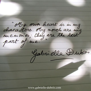 My own heart is in my characters. Quote by Gabrielle Dubois, author of Mistress Mine