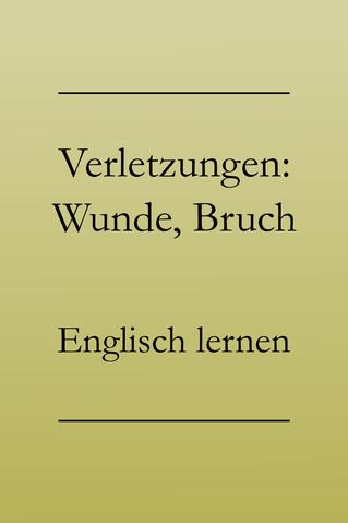 Englisch Vokabeln lernen: Verletzungen. Bruch, blaue Flecken, Stich, Wunde.