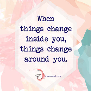 When things change you, things change around you.