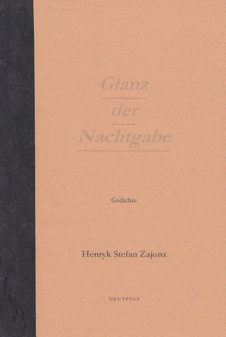 Stefan Zajonz, Glanz der Nachtgabe, Gedichte / gedruckt auf Zata-Zander-Papier, Ingres mit Seidenfolie / Deutpols, 15 Expl., 13.05.2001, Bonn-Bad Godesberg