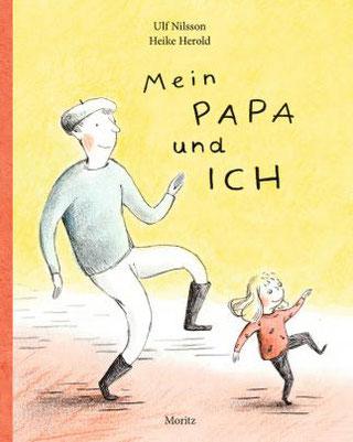 Heike Herold, Ulf Nillson, Ole Könnicke, Mein Papa und ich, Moritz Verlag, Moritz, Illustration, Geschichten ab vier Jahren