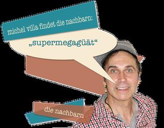 """michel villa findet die Nachbarn: """"supermegagüät"""""""
