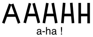 Daher gilt, wer SELBST sich den Aha-Effekt einreden will, der lässt sich eben kein H für ein A vormachen, also davormachen, oder ... ? !