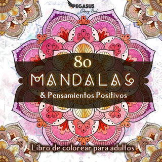 80 Mandalas y Pensamientos Positivos de Pegasus Coloring Book