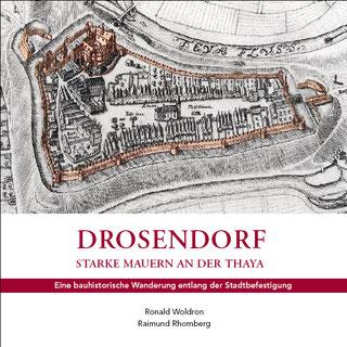 Woldron, Ronald/Rhomberg, Raimund: DROSENDORF. Starke Mauern an der Thaya. Eine bauhistorische Wanderung entlang der Stadtbefestigung.