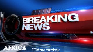 Africa Ultime Notizie - Africa Breaking News