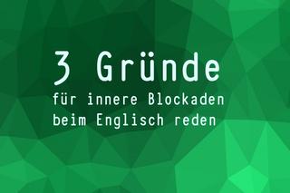 drei-gruende-fuer-innere-blockaden-beim-englisch-sprechen