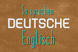 so-sprechen-deutsche-englisch