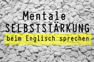 mentale-selbststaerkung-beim-englisch-sprechen