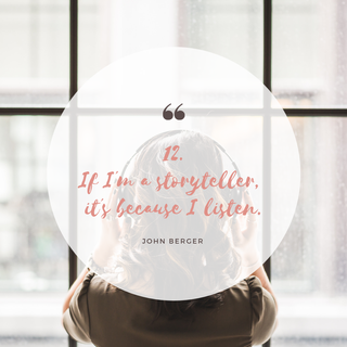 Zitat Storytelling: If I´m a storyteller, it´s because I listen. John Berger