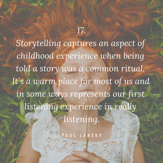 Zitat Storytelling: Storytelling captures an aspect of childhood experience when being told a story was a common ritual. It´s a warm place for most of us ans in some ways represents our first listening experience in really listening. Paul Lansky