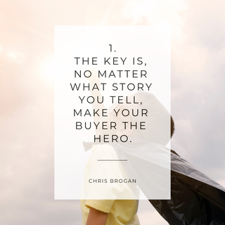 Zitat Storytelling: The Key is, no matter what story you tell, ´make your buyer the hero. Chris Brogan