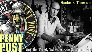HUNTER S. THOMPSON. BUY THE TICKET, TAKE THE RIDE Documentary about maverick gonzo journalist.