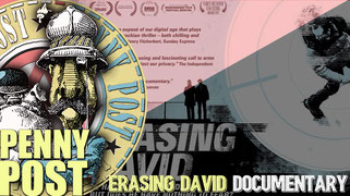 ERASING DAVID Fascinating documentary about a man who carries out an experiment to try and escape the vast surveillance network of Great Britain (world's third biggest after China). Meanwhile a team of technology-armed detective seek to track him down.