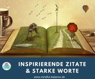 Zitate & starke Worte, Mindful Balance Gesundheitsprävention, Stressmanagement, Hagen, www.mindful-balance.de