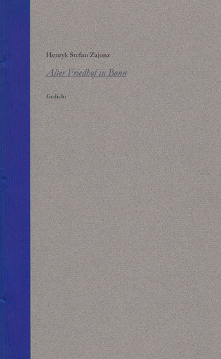 Stefan Zajonz, Alter Friedhof in Bonn, Gedicht / gedruckt auf Zeta-Mattpost-Zander-Papier, Canson, Seidenfolie / Archiv Stadt Bonn / OB Bärbel Dieckmann / Deutpols, 8 Expl. 15.07.2000, Bonn-Bad Gidesberg