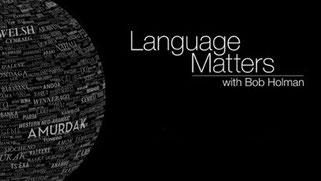 LANGUAGE MATTERS WITH BOB HOLMEN