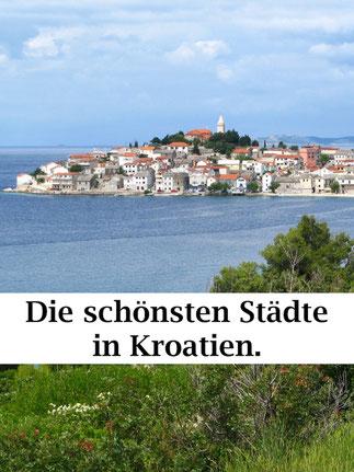 Reisetipps Kroatien Urlaub: Die schönsten Städte und Dörfer, schöne Urlaubsorte.