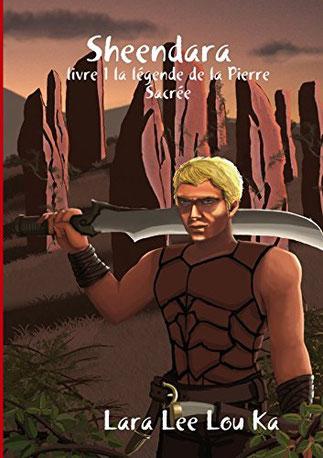 La couverture du roman Sheendara : La légende de la Pierre Sacrée de Lara Lee Lou Ka