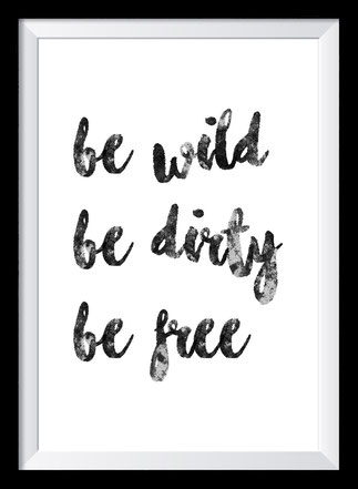 Typografie Poster Inspiration, be wild be dirty be free