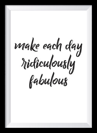 Typografie Poster Inspiration, make each day ridiculously fabulous