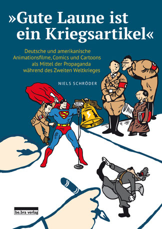 """""""Gute Laune ist ein Kriegsartikel"""" - Deutsche und amerikanische Animationsfilme, Comics und Cartoons als Mittel der Propaganda während des Zweiten Weltkrieges von Niels-Schröder."""