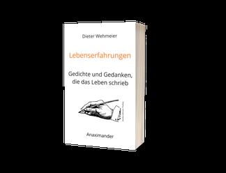 Dieter Wehmeier   Lebenserfahrungen - Gedichte und Gedanken, die das Leben schrieb