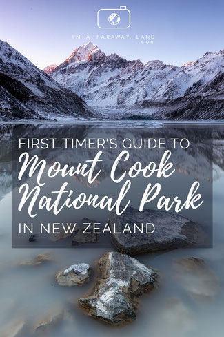 First Time Visitor's Guide to Mount Cook National Park in New Zealand.